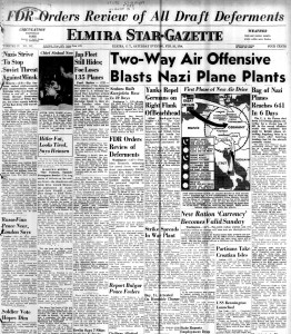 The front page of The Elmira Sun Gazette from February 26, 1944. The top banner headline refers to the possibility that deferments will be modified. This would place Anna's husband Eddie at risk of being drafted. Also of note is the headline reporting the attacks on Germany. Unknown to anyone in the family at the time, the 401st Bomb Group to which Stanley was attached took part in the raid on the aircraft assembly plant in Augsburg.